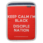 keep calm i'm black disciple nation  iPad Sleeves