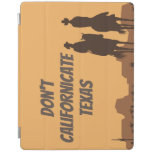 iPad Smart Cover Don't Californicate Texas