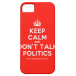 [Crown] keep calm and don't talk politics  iPhone 5 Cases