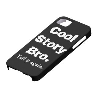 iPhone 5 Cases Cool Story Bro Tell It Again