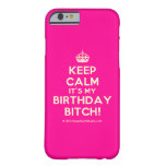 [Crown] keep calm it's my birthday bitch!  iPhone 6 Cases Barely There iPhone 6 Case