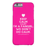 [Love heart] keep calm calm? i'm a fangirl. we don't do calm.  iPhone 6 Cases Barely There iPhone 6 Case