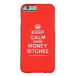 [Crown] keep calm gimme money bitches  iPhone 6 Cases Barely There iPhone 6 Case