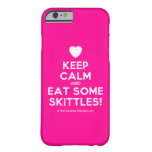 [Love heart] keep calm and eat some skittles!  iPhone 6 Cases Barely There iPhone 6 Case