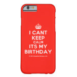 [Crown] i cant keep calm its my birthday  iPhone 6 Cases Barely There iPhone 6 Case