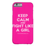 keep calm and fight like a girl  iPhone 6 Cases Barely There iPhone 6 Case