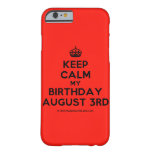 [Crown] keep calm my birthday august 3rd  iPhone 6 Cases Barely There iPhone 6 Case