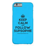 [Crown] keep calm and follow supsophie  iPhone 6 Cases Barely There iPhone 6 Case