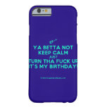 [Electric guitar] ya betta not keep calm just turn tha fuck up it's my birthday!  iPhone 6 Cases Barely There iPhone 6 Case