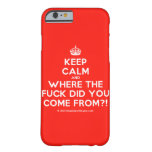 [Crown] keep calm and where the fuck did you come from?!  iPhone 6 Cases Barely There iPhone 6 Case