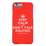 [Crown] keep calm and don't talk politics  iPhone 6 Cases Barely There iPhone 6 Case