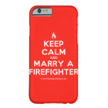 [Campfire] keep calm and marry a firefighter  iPhone 6 Cases Barely There iPhone 6 Case