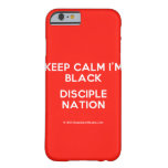 keep calm i'm black disciple nation  iPhone 6 Cases Barely There iPhone 6 Case
