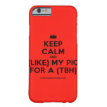 [Camera] keep calm and (like) my pic for a (tbh)  iPhone 6 Cases Barely There iPhone 6 Case