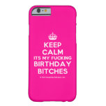 [Crown] keep calm its my fucking birthday bitches  iPhone 6 Cases Barely There iPhone 6 Case