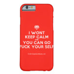 [Crown upside down] i wont keep calm and you can go fuck your self  iPhone 6 Cases Barely There iPhone 6 Case