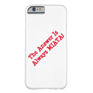 "iPhone case: ""The Answer Is Always MIATA!"" Barely There iPhone 6 Case"