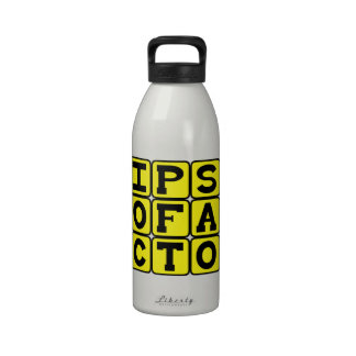Ipso Facto, By The Act Itself Latin Phrase Water Bottle