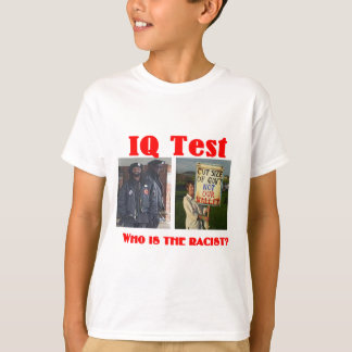 IQ Test, who is the racist? T-Shirt