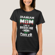 Iranian Mom Like A Regular Mom Only Cooler T-Shirt