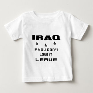 Iraq  If you don't love it, Leave Baby T-Shirt
