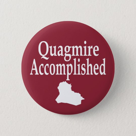 Iraq: Quagmire Accomplished (Button) Pinback Button