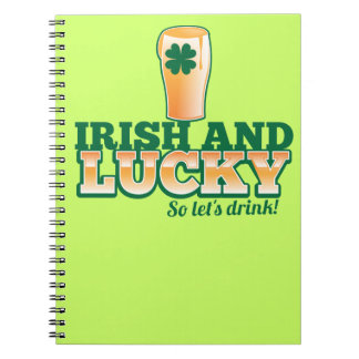 Irish and LUCKY! So let's DRINK! Note Books