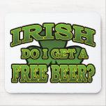 Irish Do I Get a Free Beer Mousepad