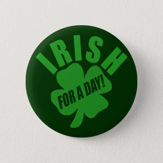Irish For A Day! Pinback Button