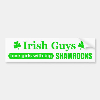 Irish Guys Love Girls With Big Shamrocks Funny Bumper Sticker