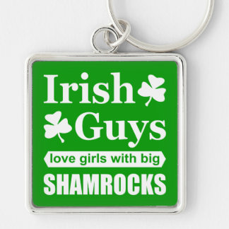 Irish Guys Love Girls With Big Shamrocks Funny Silver-Colored Square Keychain
