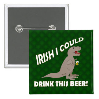 Irish I Could Drink This Beer Funny T-Rex Pinback Buttons