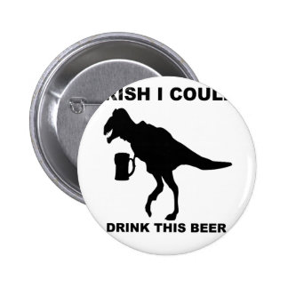 Irish I Could Drink This Beer Funny T-Rex T Shirt Pin