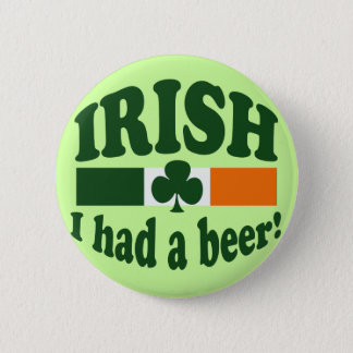 IRISH I HAD A BEER PINBACK BUTTON