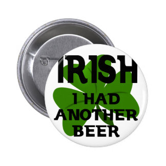 Irish I Had Another Beer Pinback Button