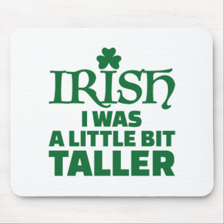 Irish I was a little bit taller Mouse Pad