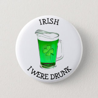 Irish I was drunk Drinking Humor Button