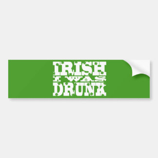 IRISH I WAS DRUNK Saint Patricks Day BumperSticker Car Bumper Sticker
