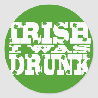 IRISH I WAS DRUNK Saint Patricks Day Stickers