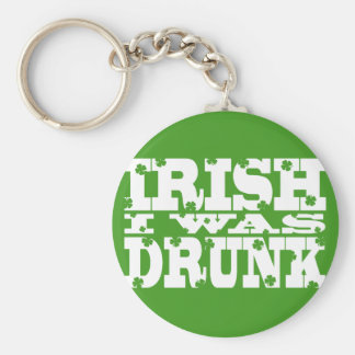 IRISH I WAS DRUNK ST PATRICKS DAY KEYCHAIN