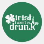 Irish I wasn't so Drunk Stickers