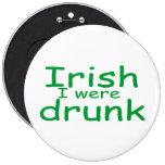Irish I Were Drunk Buttons