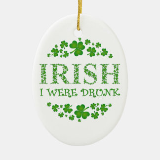 IRISH I Were Drunk - St. Patrick's Day Ceramic Ornament