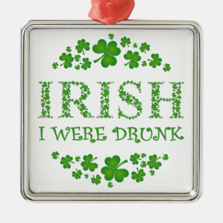 IRISH I Were Drunk - St. Patrick's Day Metal Ornament