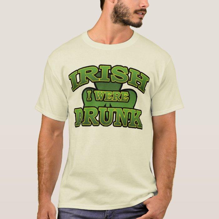 Irish I Were Drunk T-Shirt