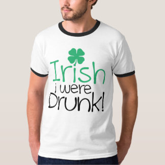 Irish i were drunk! T-Shirt
