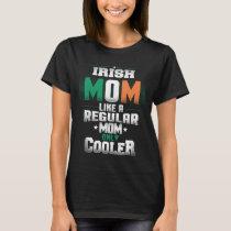 Irish Mom Like A Regular Mom Only Cooler T-Shirt