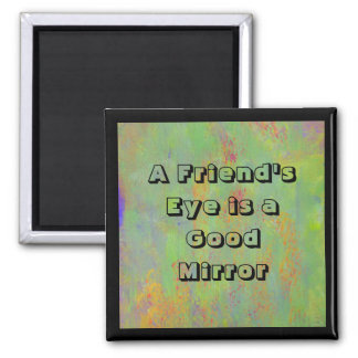 Irish Proverb. A friend's eye is a good mirror 2 Inch Square Magnet
