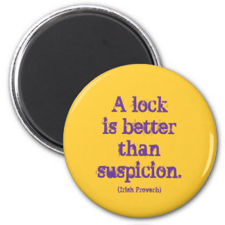 Irish Proverb. A lock is better than suspicion. Magnet