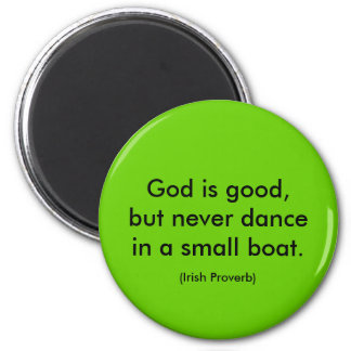 Irish Proverb. God is good, but never dance in a 2 Inch Round Magnet